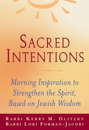 Sacred Intentions - Morning Inspiration to Strengthen the Spirit, Based on Jewish Wisdom ebook by Rabbi Lori Forman–Jacobi,Rabbi Kerry M. Olitzky
