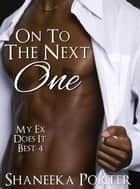 On To The Next One - My Ex Does It Best, #4 ebook by Shaneeka Porter