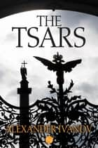 The Tsars ebook by Alexander Ivanov