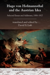 Hugo Von Hofmannsthal and the Austrian Idea: Selected Essays and Addresses, 1906-1927 ebook by Luft, David S.