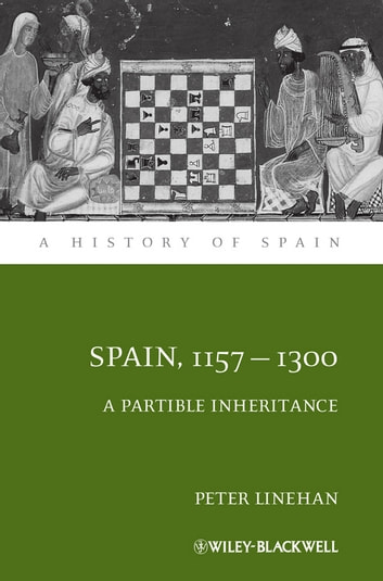 Spain, 1157-1300 - A Partible Inheritance ebook by Peter Linehan