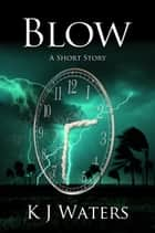 Blow -- A Short Story ebook by KJ Waters