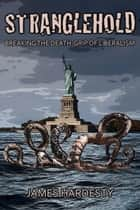 Stranglehold: Breaking the Death-Grip of Liberalism ebook by James Hardesty