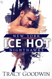 Ice Hot - A New York Nighthawks Novel ebook by Tracy Goodwin