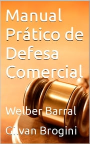 Manual Prático de Defesa Comercial ebook by Welber Barral,Gilvan Brogini