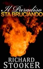 Il Paradiso Sta Bruciando ebook by Richard Stooker