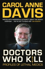 Doctors Who Kill - Profiles of Lethal Medics ebook by Carol  Anne Davis,Carol Anne Davis