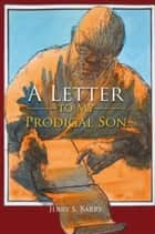 A Letter to My Prodigal Son ebook by Jerry S. Barry