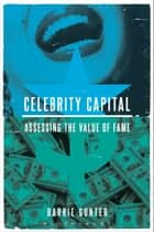 Celebrity Capital - Assessing the Value of Fame ebook by Barrie Gunter