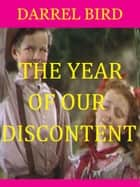 The Year Of Our Discontent ebook by Darrel Bird