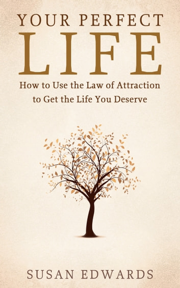 Your Perfect Life - How to Use the Law of Attraction to Get the Life You Deserve ebook by Susan Edwards