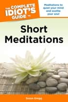 The Complete Idiot's Guide to Short Meditations ebook by Susan Gregg