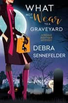 What Not to Wear to a Graveyard ebook by