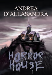 HORROR HOUSE ebook by ANDREA D'ALLASANDRA