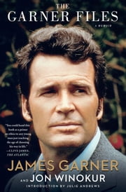 The Garner Files - A Memoir ebook by James Garner,Julie Andrews,Jon Winokur