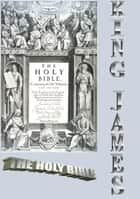 THE HOLY BIBLE ( The Old Testament and The New Testament -1611 - Easy navigation) ebook by KING JAMES
