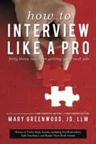 How to Interview Like a Pro - Forty-Three Rules for Getting Your Next Job eBook by Mary Greenwood