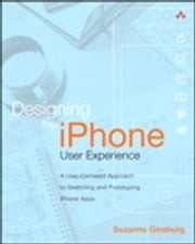Designing the iPhone User Experience - A User-Centered Approach to Sketching and Prototyping iPhone Apps ebook by Suzanne Ginsburg