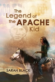 The Legend of the Apache Kid ebook by Sarah Black