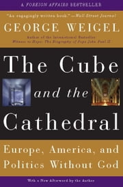 The Cube and the Cathedral - Europe, America, and Politics Without God ebook by George Weigel
