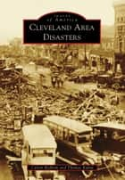 Cleveland Area Disasters ebook by Calvin Rydbom, Thomas Kubat