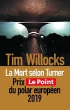 La Mort selon Turner eBook by Tim WILLOCKS, Benjamin LEGRAND