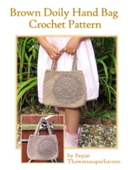 Brown Doily Bag Crochet Pattern ebook by Sayjai Thawornsupacharoen