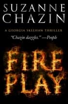 Fireplay ebook by Suzanne Chazin