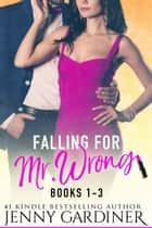 Falling for Mr. Wrong Series (Books 1 - 3) - Falling for Mr. Wrong ebook by Jenny Gardiner