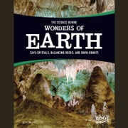 Science Behind Wonders of Earth, The - Cave Crystals, Balancing Rocks, and Snow Donuts audiobook by Amie Leavitt