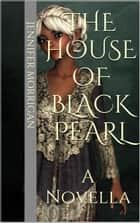 The House Of Black Pearl ebook by Jennifer Morrigan