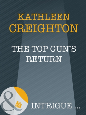 The Top Gun's Return (Mills & Boon Intrigue) (Starrs of the West, Book 1) ebook by Kathleen Creighton