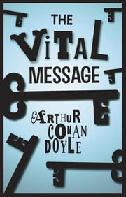 The Vital Message ebook by Arthur Conan Doyle