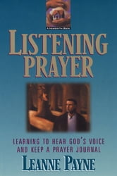 Listening Prayer - Learning to Hear God's Voice and Keep a Prayer Journal ebook by Leanne Payne