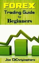 Forex Trading Guide for Beginners eBook by Joe DiChristophoro