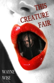 This Creature Fair ebook by Wayne Wise