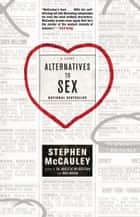 Alternatives to Sex ebook by Stephen McCauley