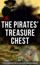The Pirates' Treasure Chest (7 Gold Hunt Adventures & True Life Stories of the Legendary Swashbucklers) - The Gold-Bug, The Book of Buried Treasure, Treasure Island, The Pirate of Panama, Black Bartlemy's Treasure, Pieces of Eight, The Pagan Madonna, Stolen Treasure... ebook by Edgar Allan Poe, Richard Le Gallienne, William Macleod Raine,...