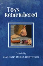Toys Remembered - Men Recall Their Childhood Toys ebook by Madonna Dries Christensen