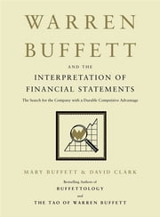 Warren Buffett and the Interpretation of Financial Statements - The Search for the Company with a Durable Competitive Advantage ebook by Mary Buffett,David Clark