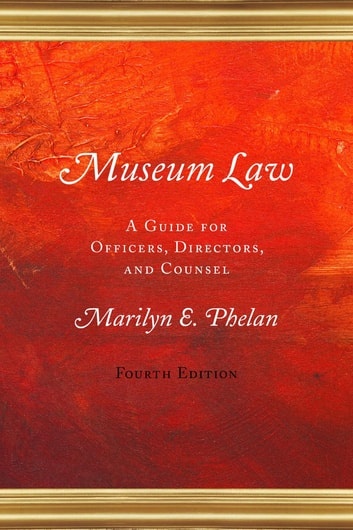 Museum Law - A Guide for Officers, Directors, and Counsel ebook by Marilyn E. Phelan