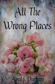 All The Wrong Places ebook by April J. Durham