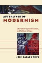 Afterlives of Modernism ebook by John Carlos Rowe