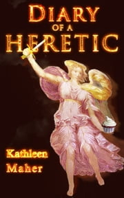 Diary of a Heretic ebook by Kathleen Maher