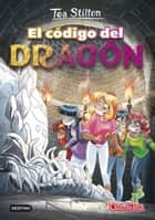 El código del dragón - Tea Stilton 1 ebook by Tea Stilton, Helena Aguilà
