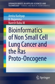 Bioinformatics of Non Small Cell Lung Cancer and the Ras Proto-Oncogene ebook by Amita Kashyap,D. Bujamma,Naresh Babu M