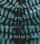 The Poetic Species ebook by Edward O. Wilson,Robert Hass,Lee Briccetti