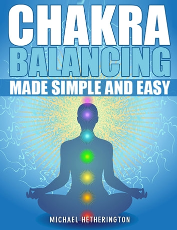 Chakra Balancing Made Simple and Easy ebook by Michael Hetherington