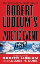 Robert Ludlum's (TM) The Arctic Event ebook by Robert Ludlum, James H. Cobb