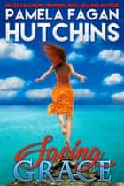 Saving Grace - A What Doesn't Kill You World Romantic Mystery ebook by Pamela Fagan Hutchins